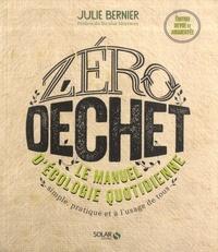 Julie Bernier - Zéro déchet. Le manuel d'écologie quotidienne - Simple, pratique et à l'usage de tous.