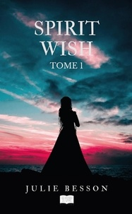 Julie Besson - Spirit Wish Tome 1 : .