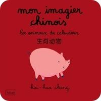 Julie Blanchin Fujita - Mon imagier chinois - Les animaux du calendrier.