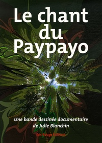 Julie Blanchin - Le chant du Paypayo - Une bande dessinée documentaire.