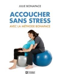 Julie Bonapace - Accoucher sans stress avec la méthode Bonapace.