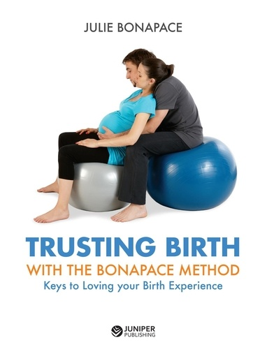 Trusting Birth With The Bonapace Method. Keys to Loving your Birth Experience