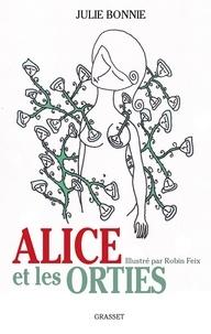 Julie Bonnie - Alice et les orties - illustré par Robin Feix.