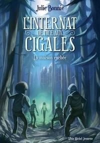 Julie Bonnie - L'Internat de l'Ile aux Cigales - tome 2 - La maison cachée.