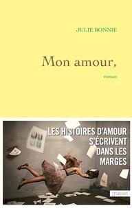 Julie Bonnie - Mon amour, - roman.