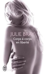 Julie Bray - Corps à corps en liberté - Nouvelles érotiques.
