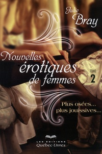 Julie Bray - Nouvelles érotiques de femmes tome 2.