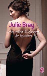 Julie Bray - Nouvelles érotiques de femmes.