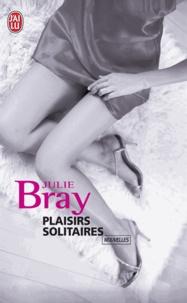 Julie Bray - Plaisirs solitaires.