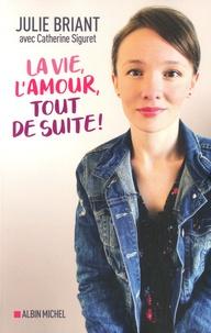 Julie Briant et Catherine Siguret - La vie, l'amour, tout de suite !.