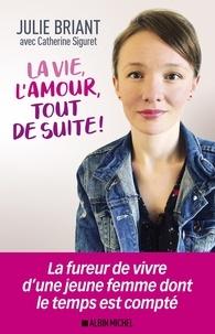 Julie Briant et Catherine Siguret - La Vie l'amour tout de suite !.