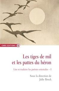 Julie Brock - Les tiges de mil et les pattes du héron - Lire et traduire les poésies orientales Volume 1 (2005-2007).
