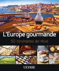 Julie Brodeur et Louise Gaboury - L'Europe gourmande - 50 itinéraires de rêve.