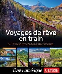 Julie Brodeur et Marie-Julie Gagnon - Voyages de rêve en train - 50 itinéraires autour du monde.