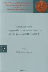 Julie Brumberg-Chaumont - Ad notitiam ignoti - L'Organon dans la translatio studiorum à l'époque d'Albert le Grand.