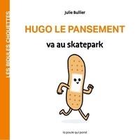 Julie Bullier - Hugo le pansement va au Skatepark.