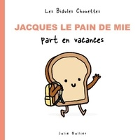 Julie Bullier - Jacques le pain de mie part en vacances.
