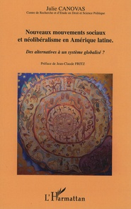 Julie Canovas - Nouveaux mouvements sociaux et néolibéralisme en Amérique latine - Des alternatives à un système globalisé ?.
