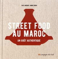 Julie Carcaud et Asmaa Chaidi - Street food au Maroc - Un goût authentique.