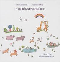 Julie Carpentier et Jean-Pascal Noël - La clairière des bons amis.
