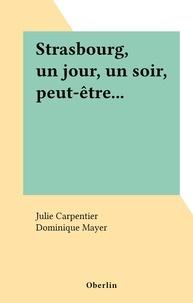 Julie Carpentier et Dominique Mayer - Strasbourg, un jour, un soir, peut-être....
