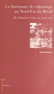 Julie Cavignac - La littérature de colportage au nord-est du Brésil - De l'histoire écrite au récit oral.