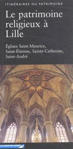 Julie Chantal et Laurence Lalart - Le patrimoine religieux à Lille - Eglises Saint-Maurice, Saint-Etienne, Sainte-Catherine, Saint-André.