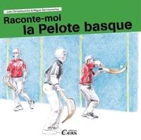 Julie Christolhomme et Miguel Darrieumerlou - Raconte-moi la pelote basque.