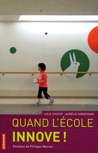Julie Chupin et Aurélie Sobocinski - Quand l'école innove !.