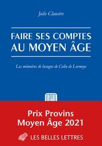 Julie Claustre - Faire ses comptes au Moyen-Age - Les mémoires de besogne de Colin de Lormoye.