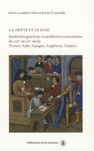 La dette et le juge. Juridiction contentieuse du XIIIe au XVe siècle (France, Italie, Espagne, Angleterre, Empire)