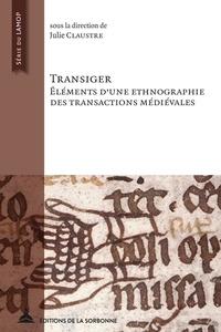 Julie Claustre - Transiger - Eléments d'une ethnographie des transactions médiévales.
