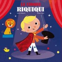 Julie Clélaurin et Olivier Latyk - Le cirque riquiqui.