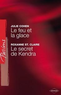 Julie Cohen et Roxanne St. Claire - Le feu et la glace - Le secret de Kendra (Harlequin Passions).