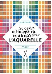 Julie Collins - Guide des mélanges de couleurs pour l'aquarelle.