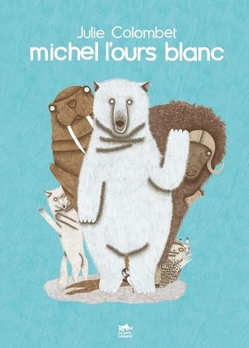 Julie Colombet - Michel l'ours blanc.
