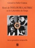 Julie Conton et Gérard Conton - Henri de Toulouse-Lautrec ou les Labyrinthes du Temps - Art et géométrie temporelle.