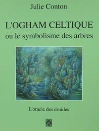 Julie Conton - L'Ogham celtique ou le symbolisme des arbres - L'oracle des druides.