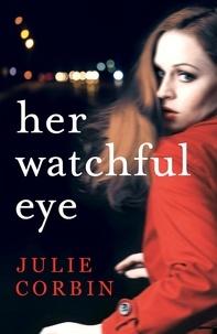 Julie Corbin - Her Watchful Eye - A gripping thriller full of shocking twists.