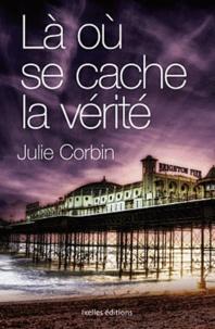 Julie Corbin - Là où se cache la vérité.