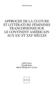 Julie Corsin et Claude Duée - Approche de la culture et littérature féminines francophones sur le continent américain aux XXe et XXIe siècles.