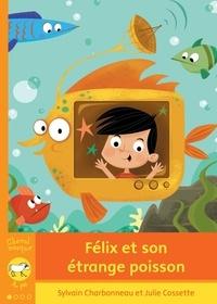 Julie Cossette et Sylvain Charbonneau - Félix et son étrange poisson.
