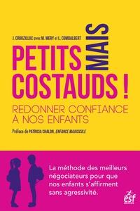 Julie Crouzillac et Marwan Méry - Petits mais costauds ! - Redonner confiance à nos enfants.