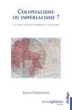 Julie d' Andurain - Colonialisme ou impérialisme ? - Le parti colonial en pensée et en action.