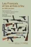 Julie d' Andurain et François Audigier - Les Français et les armes à feu de 1789 à nos jours - Hommage à François Cochet.