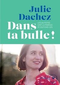 Julie Dachez - Dans ta bulle - Les autistes ont la parole: écoutons-les.