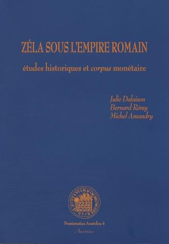 Julie Dalaison et Bernard Rémy - Zéla sous l'empire romain - Etude historique et corpus monétaire.