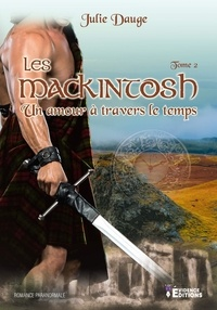 Julie Dauge - Les MacKintosh Tome 2 : Un amour à travers le temps.