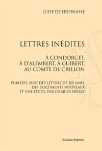 Julie de Lespinasse - Lettres inédites à Condorcet, à D'Alembert, à Guibert, au comte de Crillon. Publiées, avec des lettres de ses amis, des documents nouveaux et une étude, par Charles Henry.