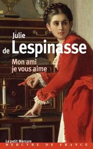 Julie de Lespinasse - Mon ami je vous aime.